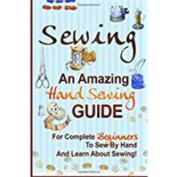 An Amazing Hand Sewing Guide for Complete Beginners to Sew by Hand and Learn About Sewing