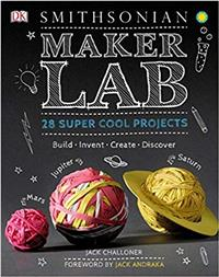 Maker Lab: 28 Super Cool Projects