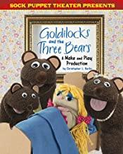 Goldilocks and the Three Bears: A Make & Play Production